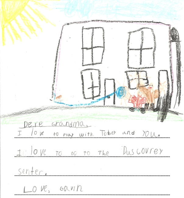 20. Dear Grandma, I love to play with Toby and you. I love going to the Discovery Center. love, Gavin