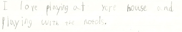 42. I love playing at your house and playing with the notols. (Gavin)