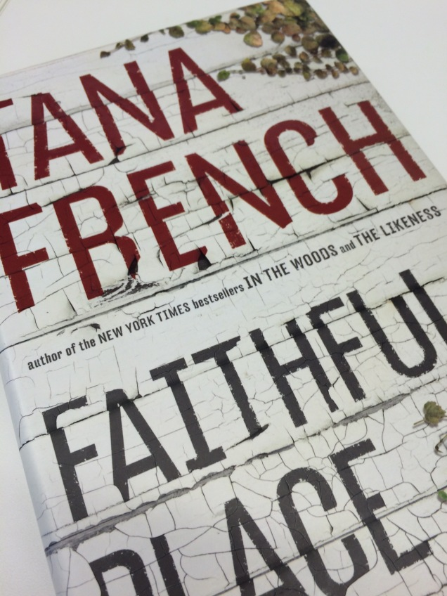 Faithful Place, the third of Tana French's Dublin Murder Squad books.